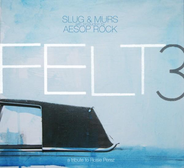 FELT3 « a tribute to Rosie Perez » – Slug & Murs with production by Aesop Rock @@@@