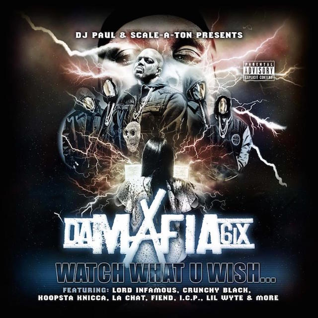 DJ Paul & Scale-a-ton present Da Mafia 6ix « Watch What You Wish… » @@@½