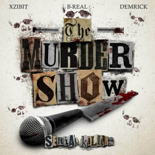 Xzibit, B-Real & Demrick (Serial Killers) « The Murder Show » [mixtape] @@@@