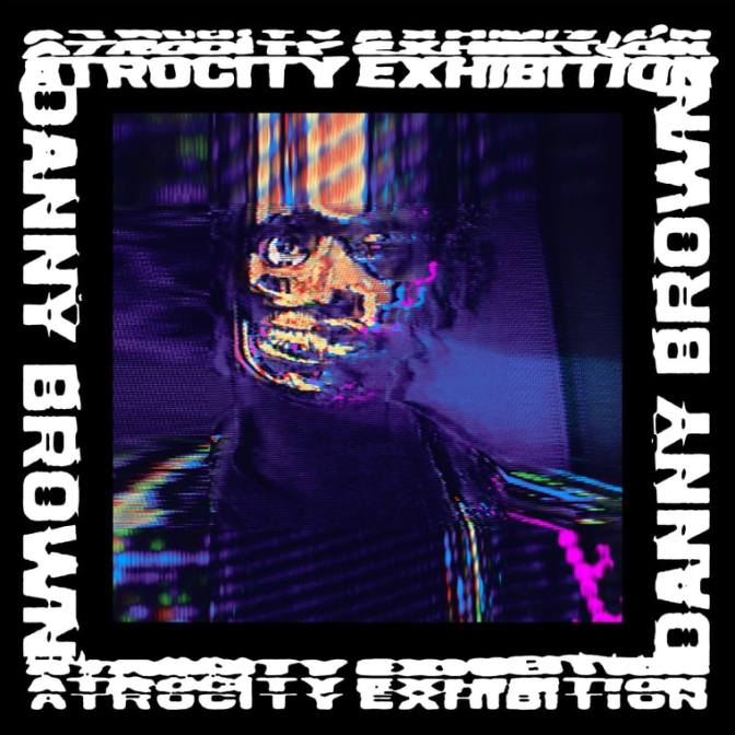 Danny Brown « Atrocity Exhibition » @@@@