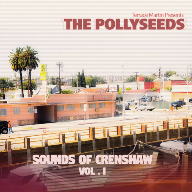 Terrace Martin presents the Pollyseeds « Sounds Of Crenshaw Vol. 1 » @@@@