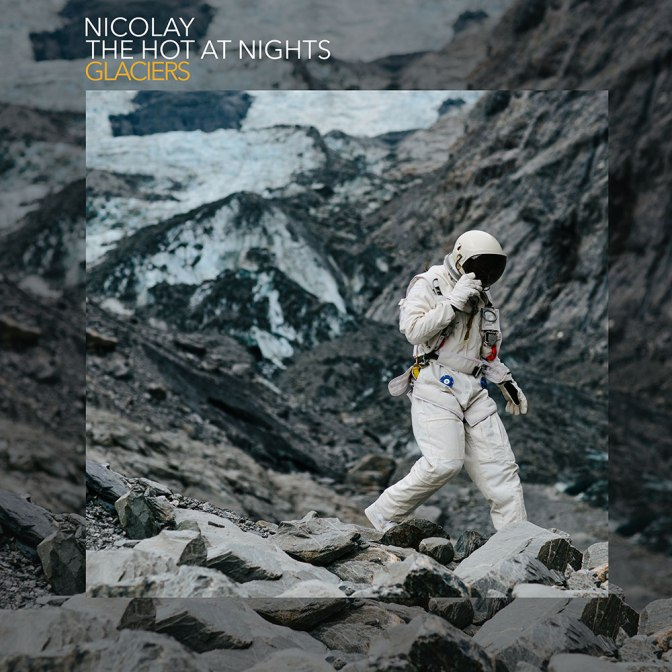 Nicolay & The Hot At Nights « Glaciers » @@@@