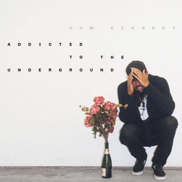 Dom Kennedy « Addicted to the Underground » @@@½